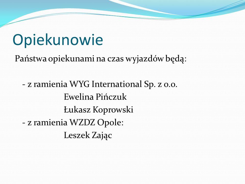 Opiekunowie Państwa opiekunami na czas wyjazdów będą: - z ramienia WYG International Sp. z o.o. Ewelina Pińczuk Łukasz Koprowski - z ramienia WZDZ Opo
