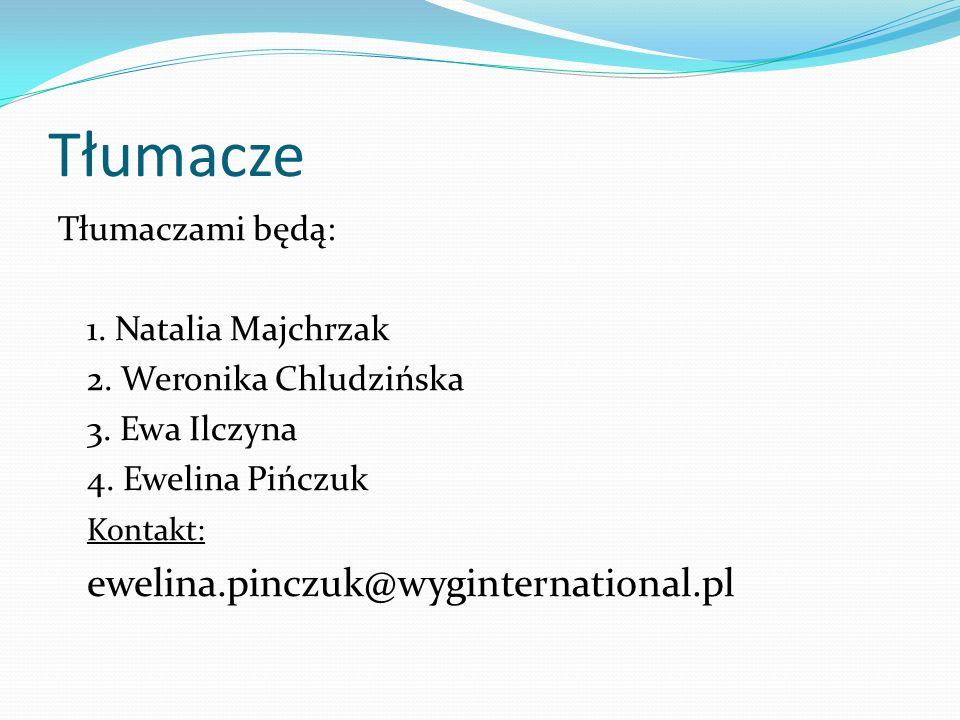 Tłumacze Tłumaczami będą: 1. Natalia Majchrzak 2. Weronika Chludzińska 3. Ewa Ilczyna 4. Ewelina Pińczuk Kontakt: ewelina.pinczuk@wyginternational.pl