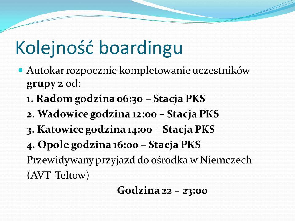Kolejność boardingu Autokar rozpocznie kompletowanie uczestników grupy 2 od: 1. Radom godzina 06:30 – Stacja PKS 2. Wadowice godzina 12:00 – Stacja PK