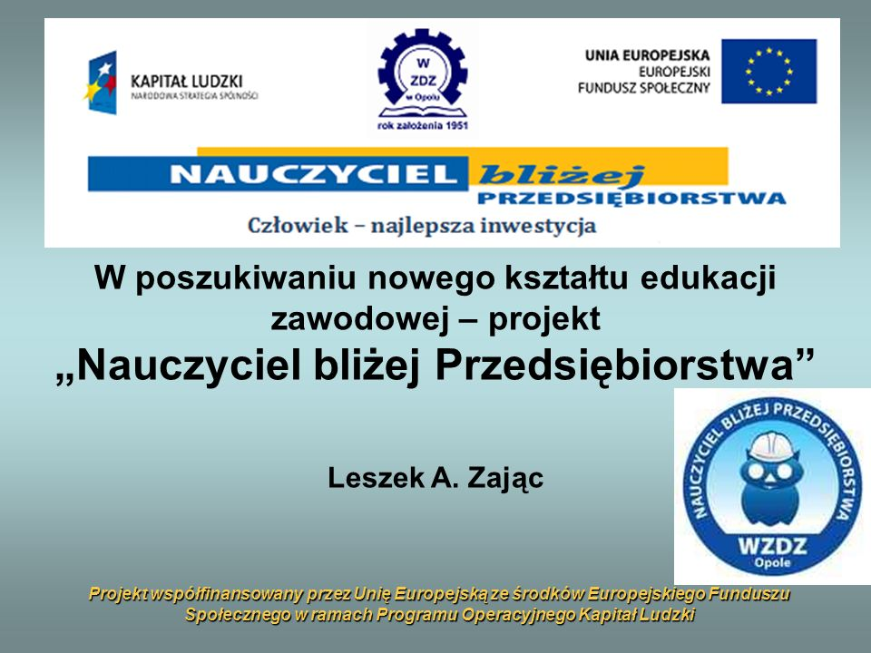 Projekt współfinansowany przez Unię Europejską ze środków Europejskiego Funduszu Społecznego w ramach Programu Operacyjnego Kapitał Ludzki W poszukiwa