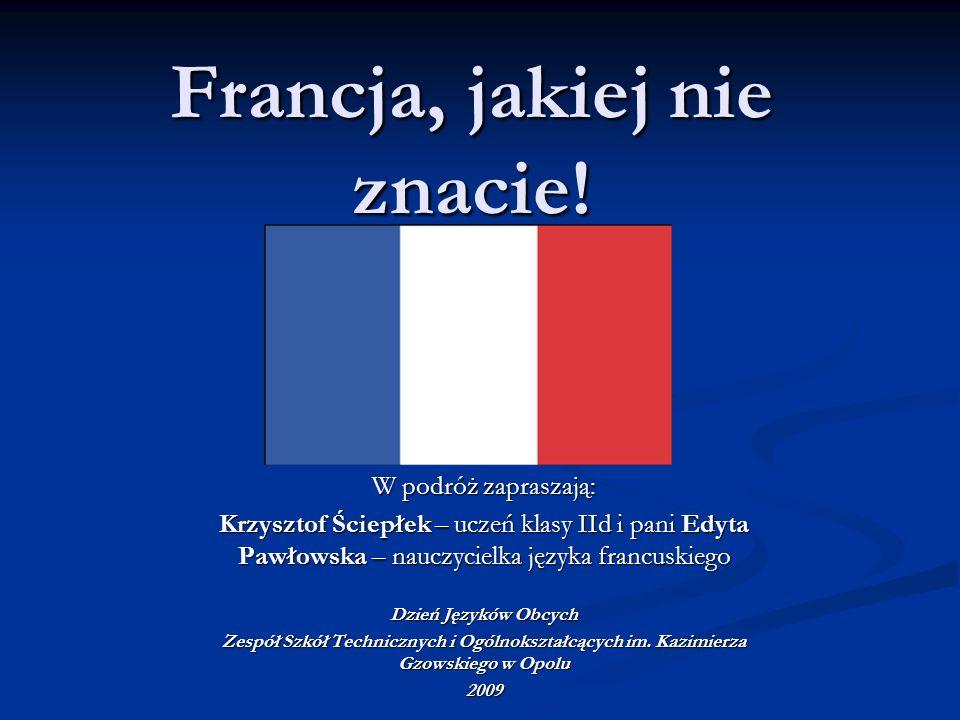 Francja, jakiej nie znacie! W podróż zapraszają: Krzysztof Ściepłek – uczeń klasy IId i pani Edyta Pawłowska – nauczycielka języka francuskiego Dzień