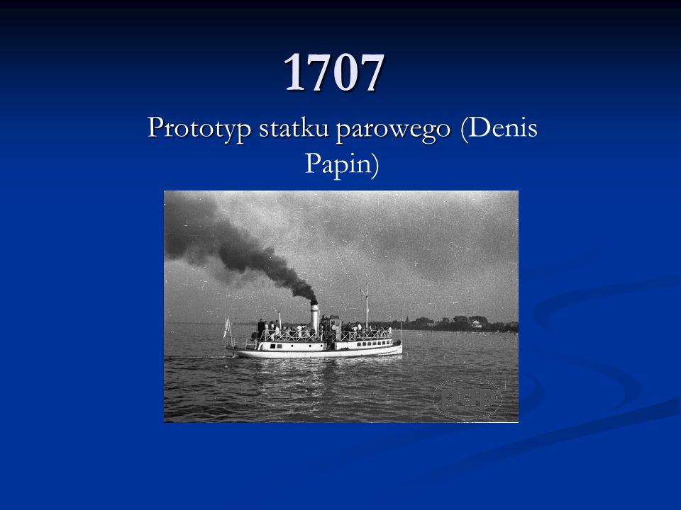 1707 Prototyp statku parowego Prototyp statku parowego (Denis Papin)