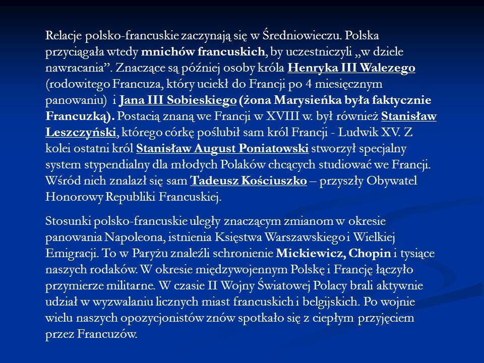 Relacje polsko-francuskie zaczynają się w Średniowieczu. Polska przyciągała wtedy mnichów francuskich, by uczestniczyli w dziele nawracania. Znaczące