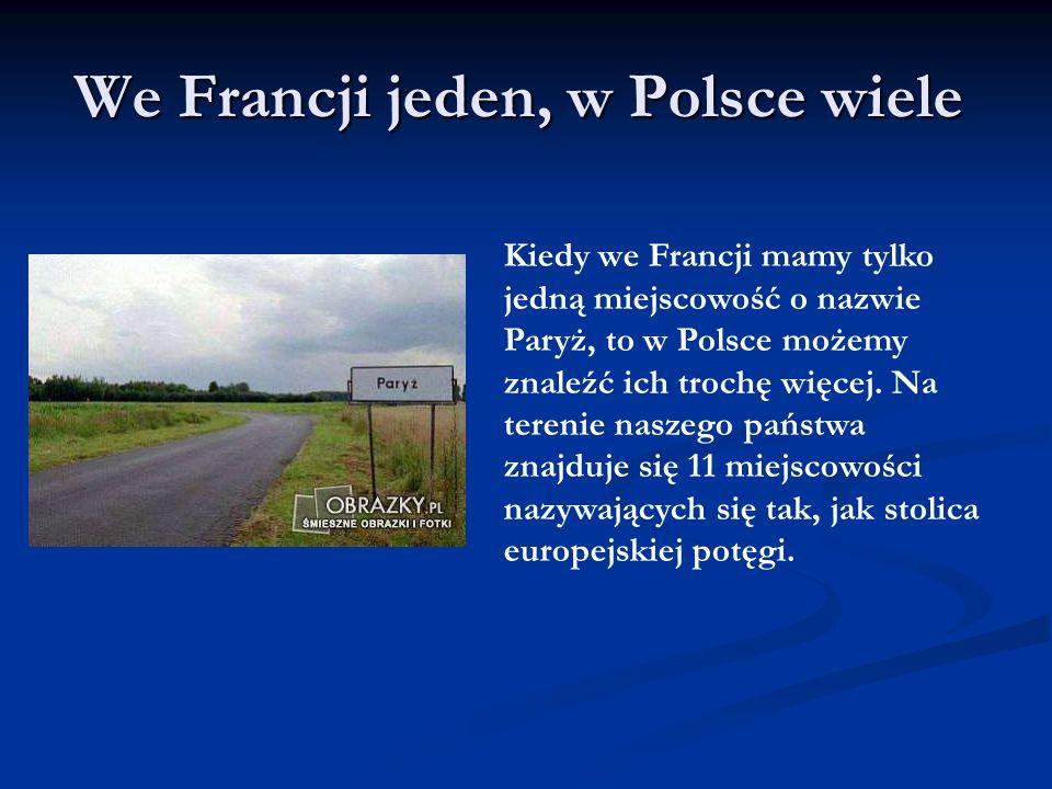 We Francji jeden, w Polsce wiele Kiedy we Francji mamy tylko jedną miejscowość o nazwie Paryż, to w Polsce możemy znaleźć ich trochę więcej. Na tereni