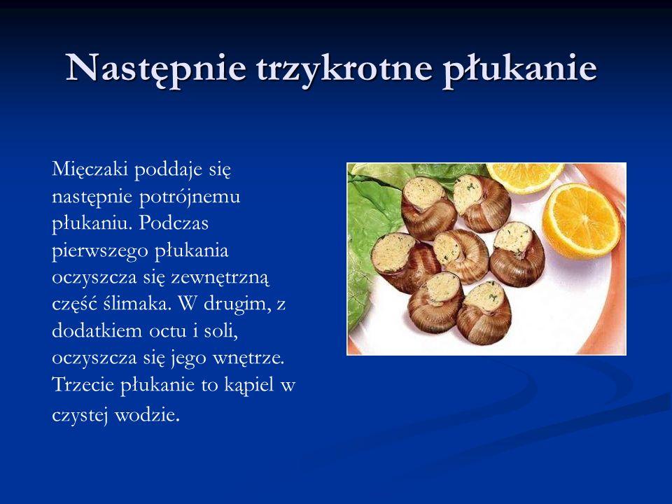 Następnie trzykrotne płukanie Mięczaki poddaje się następnie potrójnemu płukaniu. Podczas pierwszego płukania oczyszcza się zewnętrzną część ślimaka.