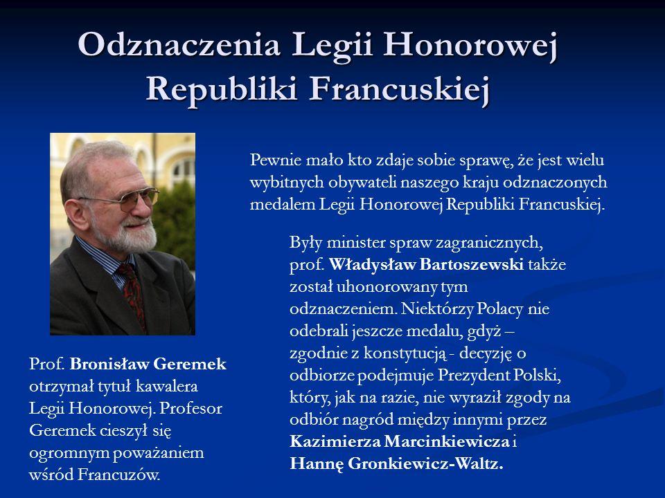 Odznaczenia Legii Honorowej Republiki Francuskiej Pewnie mało kto zdaje sobie sprawę, że jest wielu wybitnych obywateli naszego kraju odznaczonych medalem Legii Honorowej Republiki Francuskiej.