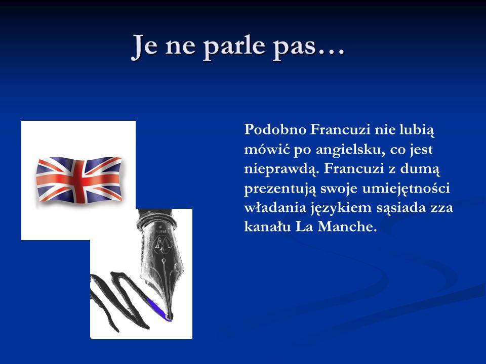 Je ne parle pas… Podobno Francuzi nie lubią mówić po angielsku, co jest nieprawdą. Francuzi z dumą prezentują swoje umiejętności władania językiem sąs