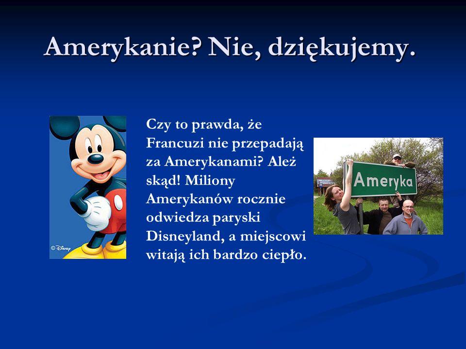 Amerykanie.Nie, dziękujemy. Czy to prawda, że Francuzi nie przepadają za Amerykanami.