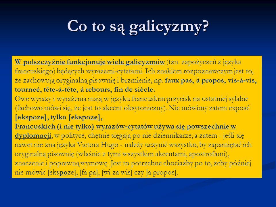 W polszczyźnie funkcjonuje wiele galicyzmów (tzn. zapożyczeń z języka francuskiego) będących wyrazami-cytatami. Ich znakiem rozpoznawczym jest to, że
