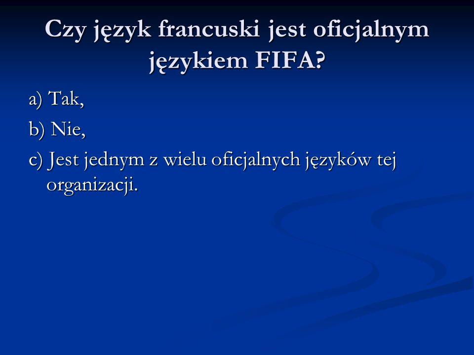 Czy język francuski jest oficjalnym językiem FIFA? a) Tak, b) Nie, c) Jest jednym z wielu oficjalnych języków tej organizacji.
