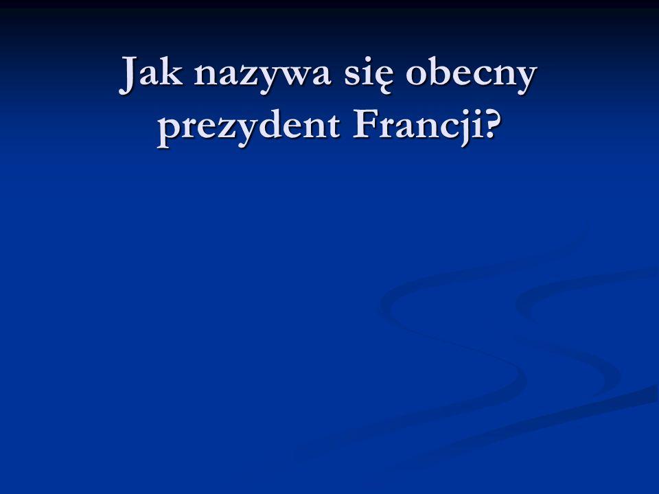 Jak nazywa się obecny prezydent Francji?