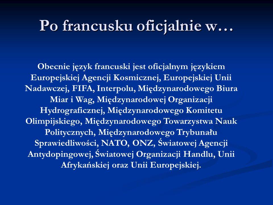 Obecnie język francuski jest oficjalnym językiem Europejskiej Agencji Kosmicznej, Europejskiej Unii Nadawczej, FIFA, Interpolu, Międzynarodowego Biura