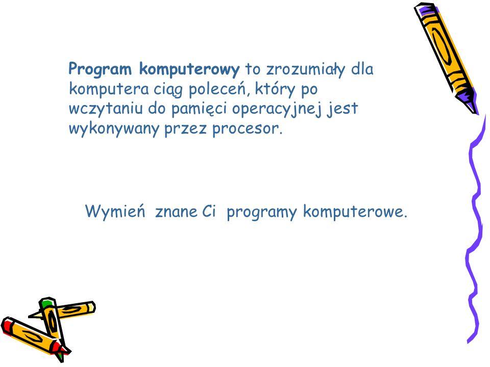 Program komputerowy to zrozumiały dla komputera ciąg poleceń, który po wczytaniu do pamięci operacyjnej jest wykonywany przez procesor. Wymień znane C