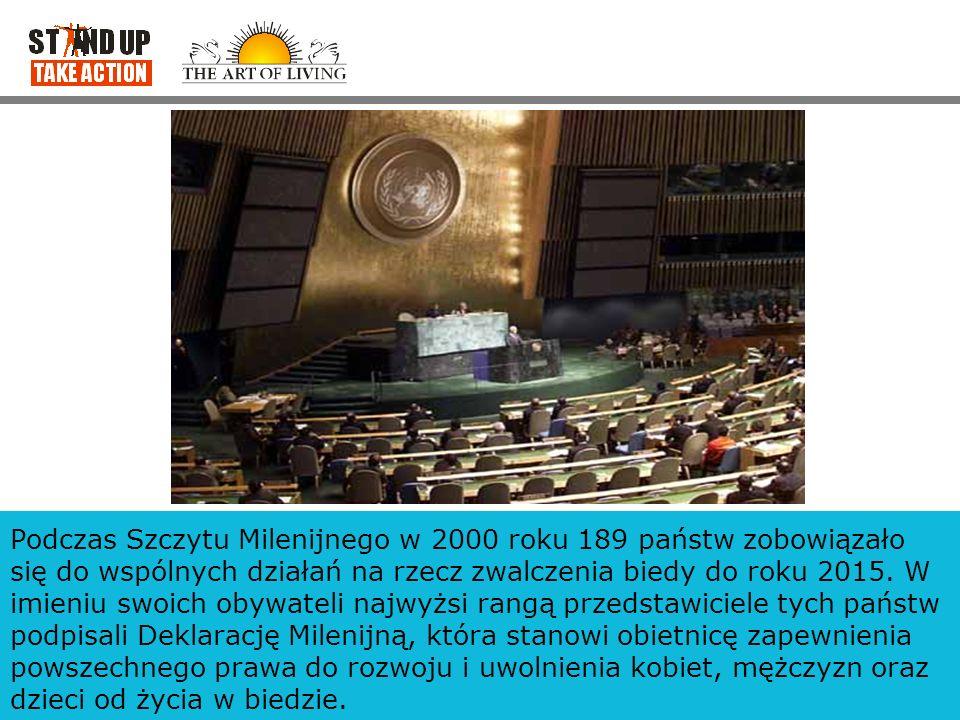 Podczas Szczytu Milenijnego w 2000 roku 189 państw zobowiązało się do wspólnych działań na rzecz zwalczenia biedy do roku 2015. W imieniu swoich obywa
