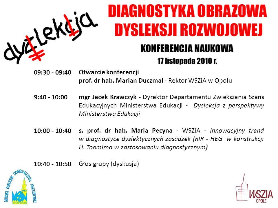 09:30 - 09:40Otwarcie konferencji prof. dr hab. Marian Duczmal - Rektor WSZiA w Opolu 9:40 - 10:00mgr Jacek Krawczyk - Dyrektor Departamentu Zwiększan