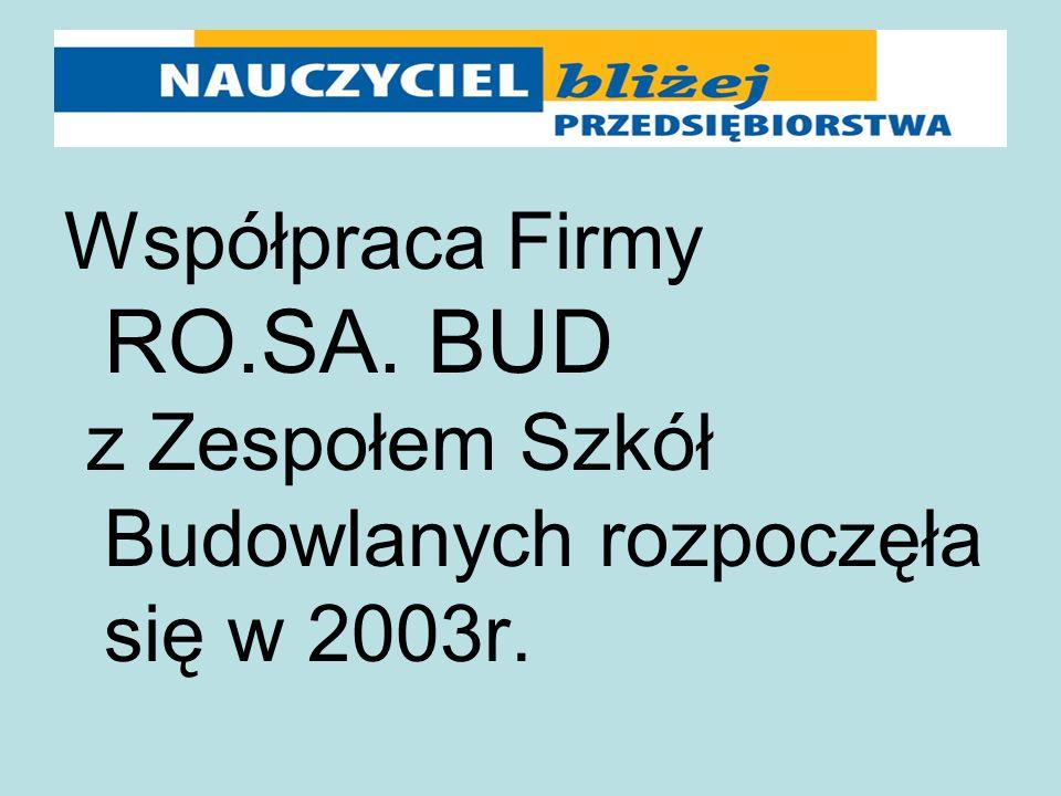 Współpraca Firmy RO.SA. BUD z Zespołem Szkół Budowlanych rozpoczęła się w 2003r.