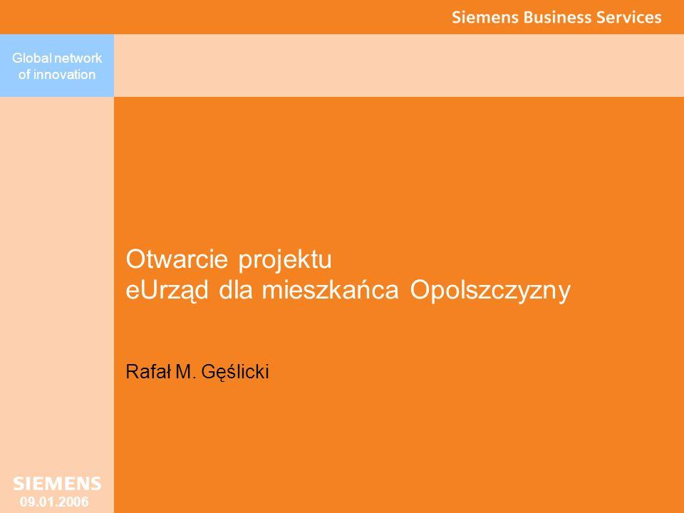 Global network of innovation 09.01.2006 Otwarcie projektu eUrząd dla mieszkańca Opolszczyzny Rafał M.