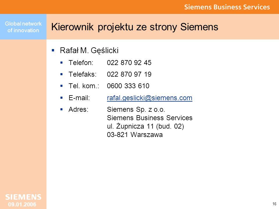 Global network of innovation 16 09.01.2006 Kierownik projektu ze strony Siemens Rafał M.