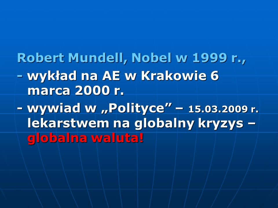 Robert Mundell, Nobel w 1999 r., - wykład na AE w Krakowie 6 marca 2000 r. - wywiad w Polityce – 15.03.2009 r. lekarstwem na globalny kryzys – globaln