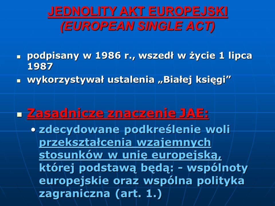 JEDNOLITY AKT EUROPEJSKI (EUROPEAN SINGLE ACT) podpisany w 1986 r., wszedł w życie 1 lipca 1987 podpisany w 1986 r., wszedł w życie 1 lipca 1987 wykor