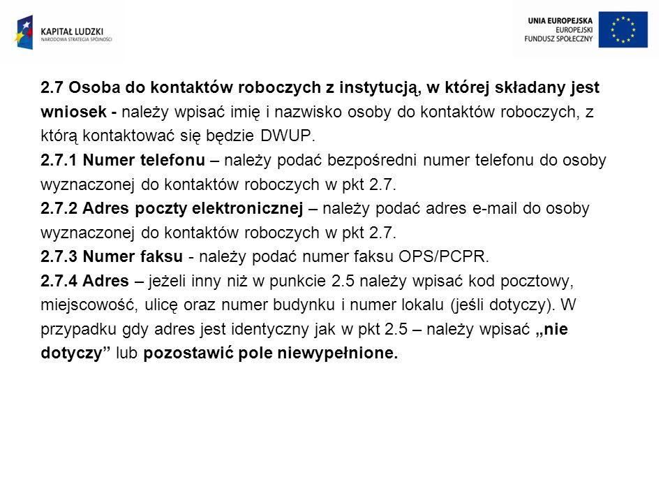 2.7 Osoba do kontaktów roboczych z instytucją, w której składany jest wniosek - należy wpisać imię i nazwisko osoby do kontaktów roboczych, z którą ko