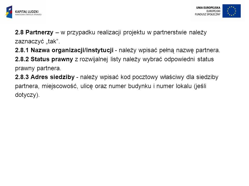 2.8 Partnerzy – w przypadku realizacji projektu w partnerstwie należy zaznaczyć tak. 2.8.1 Nazwa organizacji/instytucji - należy wpisać pełną nazwę pa