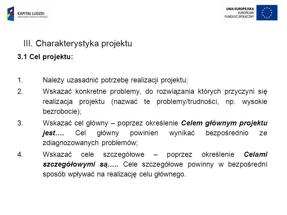 III. Charakterystyka projektu 3.1 Cel projektu: 1.Należy uzasadnić potrzebę realizacji projektu; 2.Wskazać konkretne problemy, do rozwiązania których