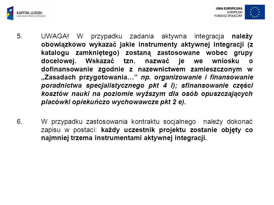 5.UWAGA! W przypadku zadania aktywna integracja należy obowiązkowo wykazać jakie instrumenty aktywnej integracji (z katalogu zamkniętego) zostaną zast