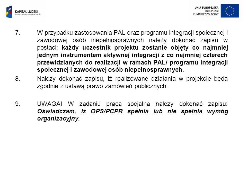 7.W przypadku zastosowania PAL oraz programu integracji społecznej i zawodowej osób niepełnosprawnych należy dokonać zapisu w postaci: każdy uczestnik