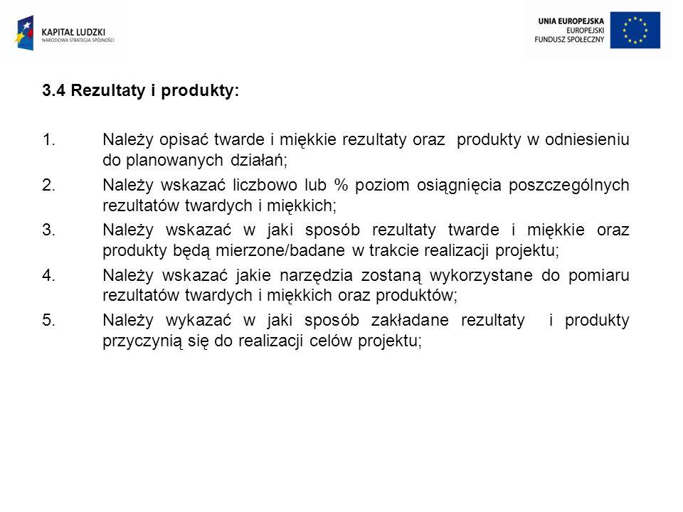 3.4 Rezultaty i produkty: 1.Należy opisać twarde i miękkie rezultaty oraz produkty w odniesieniu do planowanych działań; 2.Należy wskazać liczbowo lub