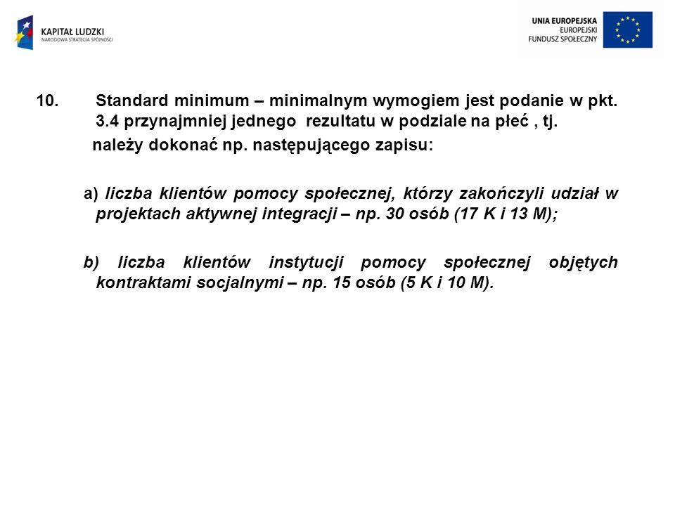 10.Standard minimum – minimalnym wymogiem jest podanie w pkt. 3.4 przynajmniej jednego rezultatu w podziale na płeć, tj. należy dokonać np. następując