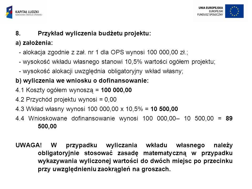 8.Przykład wyliczenia budżetu projektu: a) założenia: - alokacja zgodnie z zał. nr 1 dla OPS wynosi 100 000,00 zł.; - wysokość wkładu własnego stanowi