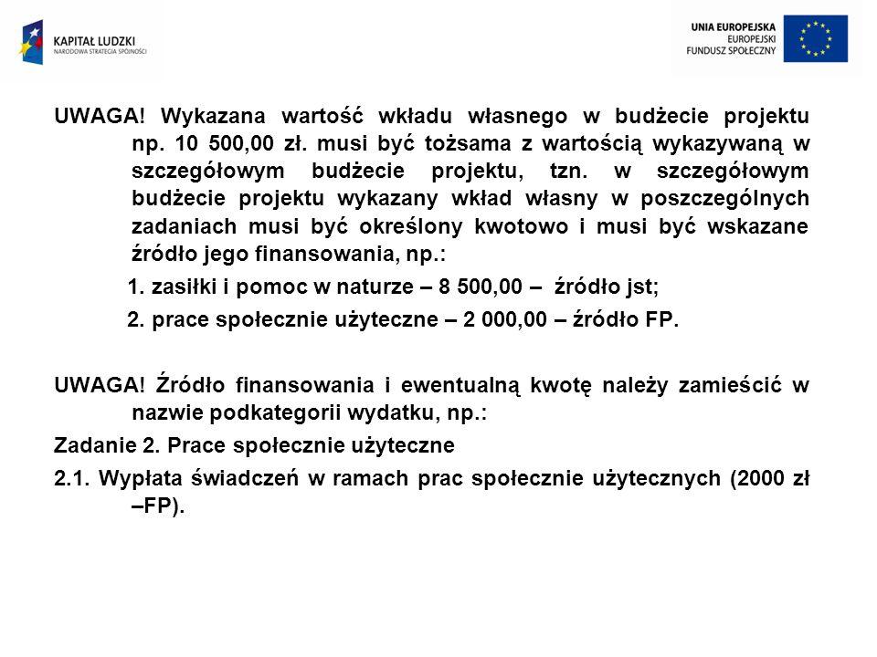 UWAGA! Wykazana wartość wkładu własnego w budżecie projektu np. 10 500,00 zł. musi być tożsama z wartością wykazywaną w szczegółowym budżecie projektu