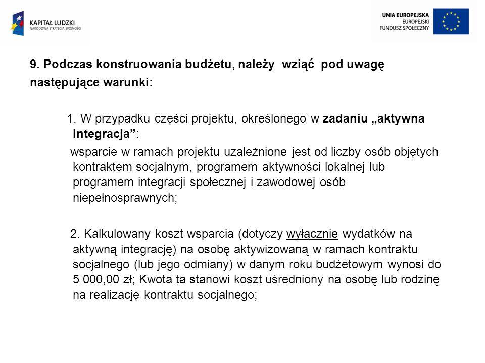 9. Podczas konstruowania budżetu, należy wziąć pod uwagę następujące warunki: 1. W przypadku części projektu, określonego w zadaniu aktywna integracja