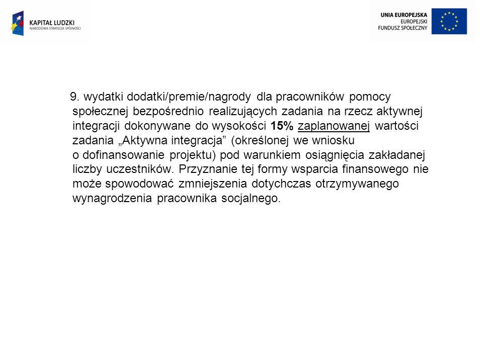 9. wydatki dodatki/premie/nagrody dla pracowników pomocy społecznej bezpośrednio realizujących zadania na rzecz aktywnej integracji dokonywane do wyso