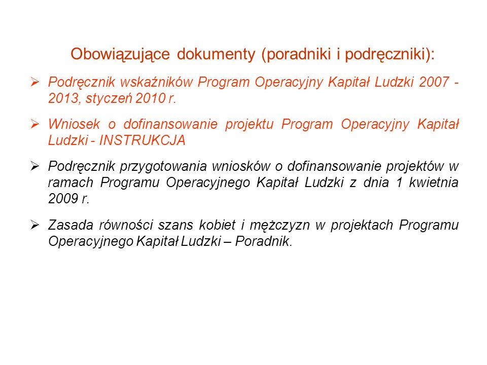 Obowiązujące dokumenty (poradniki i podręczniki): Podręcznik wskaźników Program Operacyjny Kapitał Ludzki 2007 - 2013, styczeń 2010 r. Wniosek o dofin