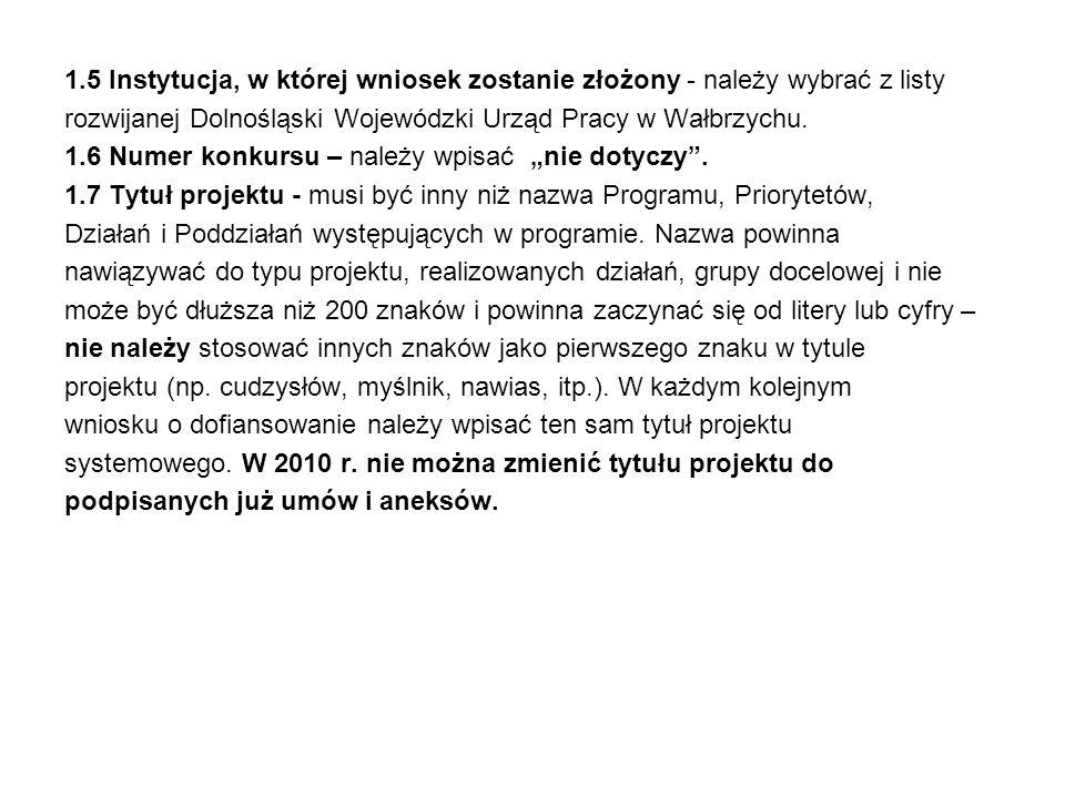 1.5 Instytucja, w której wniosek zostanie złożony - należy wybrać z listy rozwijanej Dolnośląski Wojewódzki Urząd Pracy w Wałbrzychu. 1.6 Numer konkur