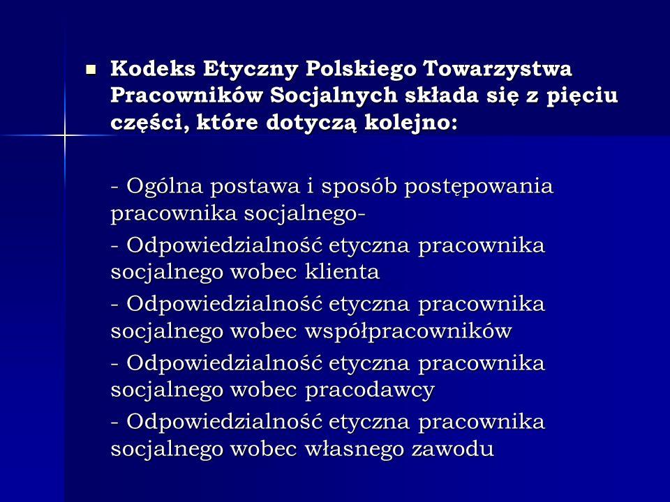 Kodeks Etyczny Polskiego Towarzystwa Pracowników Socjalnych składa się z pięciu części, które dotyczą kolejno: Kodeks Etyczny Polskiego Towarzystwa Pr