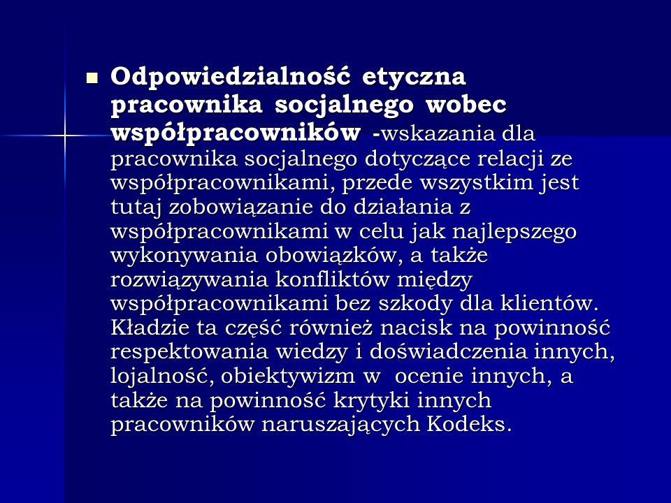 Odpowiedzialność etyczna pracownika socjalnego wobec współpracowników - wskazania dla pracownika socjalnego dotyczące relacji ze współpracownikami, pr