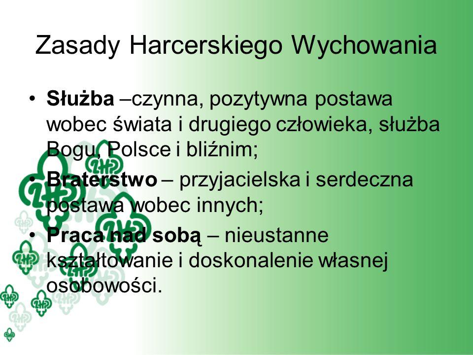 Zasady Harcerskiego Wychowania Służba –czynna, pozytywna postawa wobec świata i drugiego człowieka, służba Bogu, Polsce i bliźnim; Braterstwo – przyja