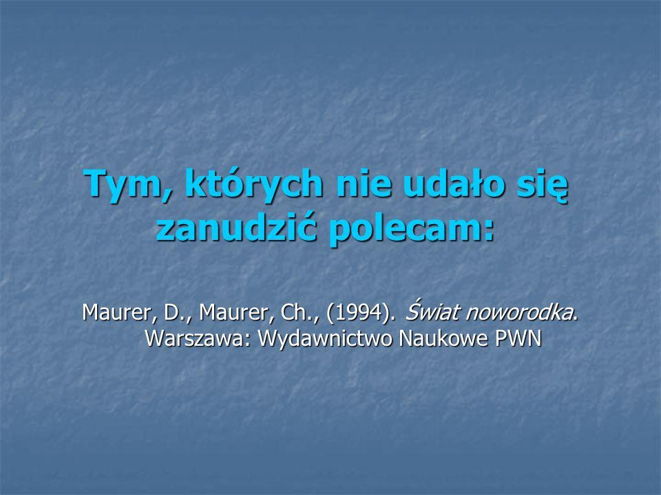 Tym, których nie udało się zanudzić polecam: Maurer, D., Maurer, Ch., (1994). Świat noworodka. Warszawa: Wydawnictwo Naukowe PWN