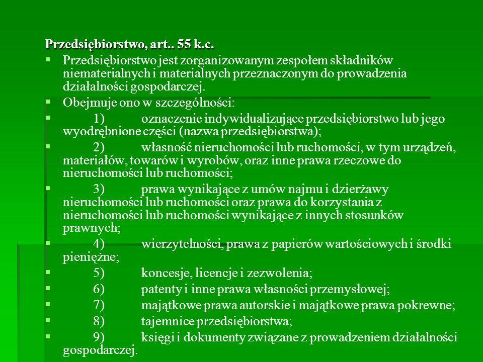 Przedsiębiorstwo, art.. 55 k.c. Przedsiębiorstwo jest zorganizowanym zespołem składników niematerialnych i materialnych przeznaczonym do prowadzenia d