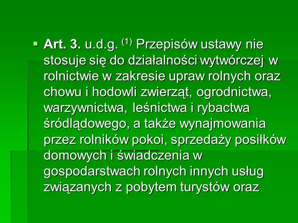 Art. 3. u.d.g. (1) Przepisów ustawy nie stosuje się do działalności wytwórczej w rolnictwie w zakresie upraw rolnych oraz chowu i hodowli zwierząt, og