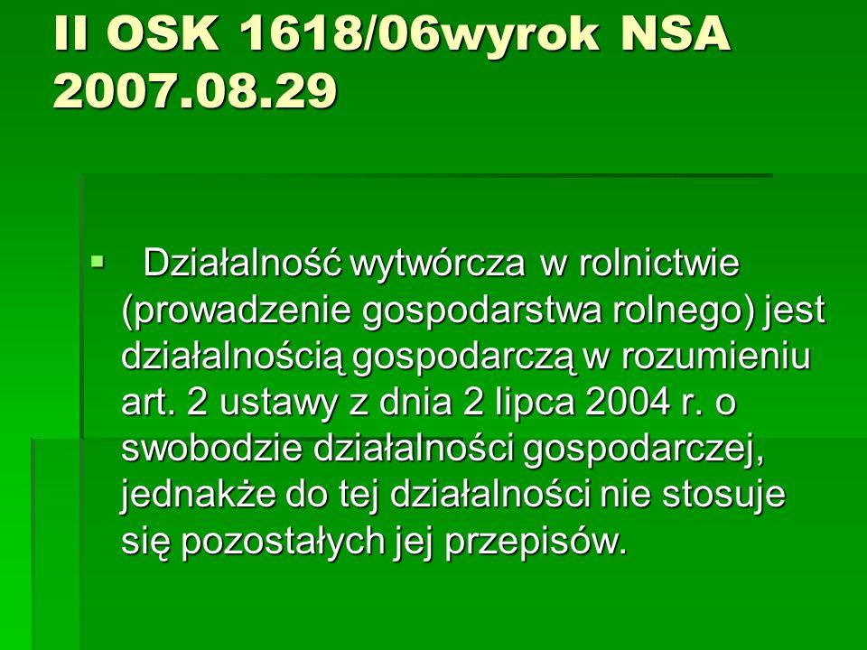 II OSK 1618/06wyrok NSA 2007.08.29 Działalność wytwórcza w rolnictwie (prowadzenie gospodarstwa rolnego) jest działalnością gospodarczą w rozumieniu a