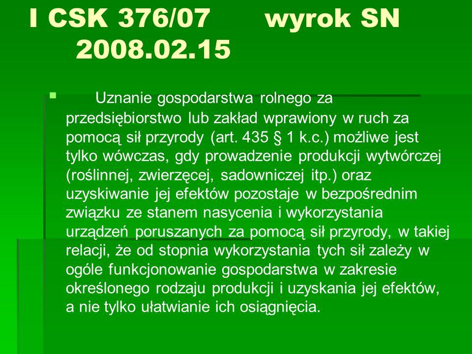 I CSK 376/07wyrok SN 2008.02.15 Uznanie gospodarstwa rolnego za przedsiębiorstwo lub zakład wprawiony w ruch za pomocą sił przyrody (art. 435 § 1 k.c.