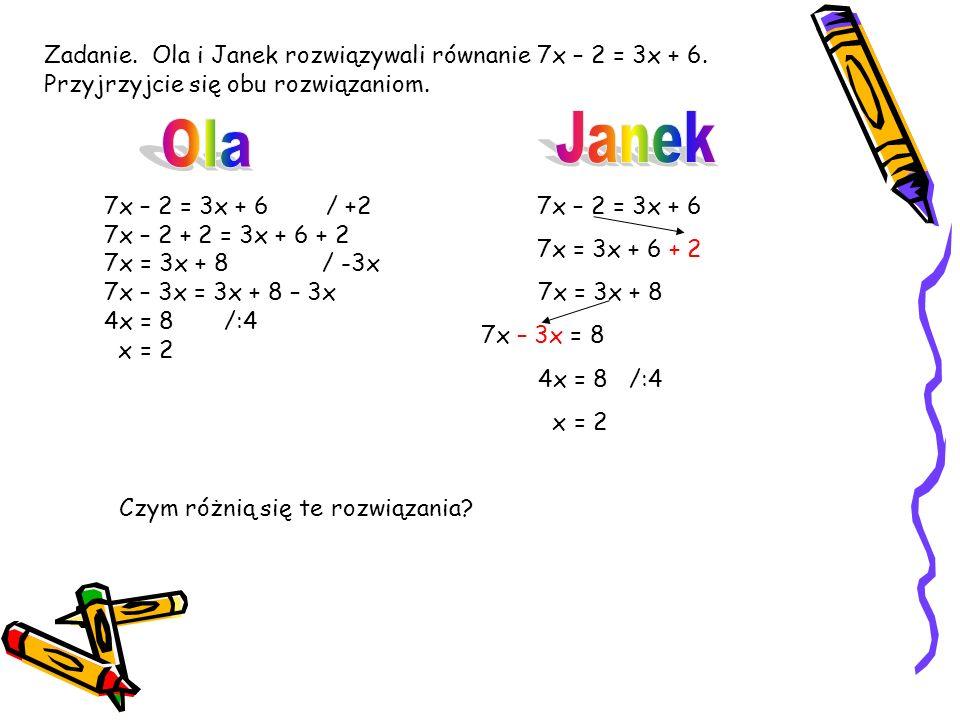 Zad. 7 Rozwiąż równania: a)7x – 2 = 3x + 6 b)9x – 5 = 6x + 1 c)5x + 4 = 4x – 11 d)6y – 1 = y + 9 e)-2z + 5 = 3z – 25 f)8k + 7 = -2k + 1 g)5y + 3 = -2y