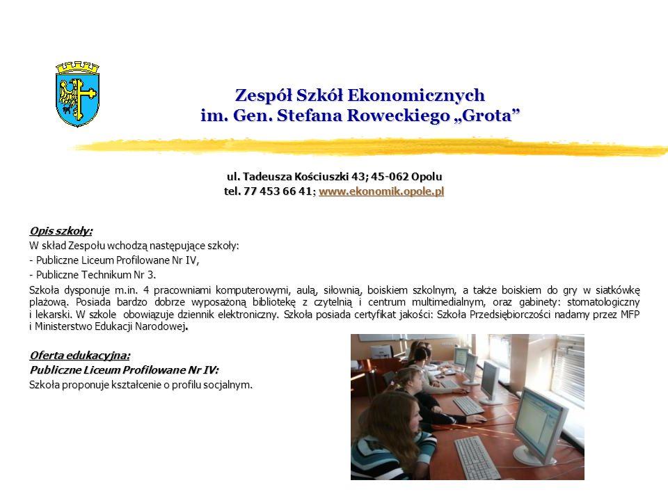 Zespół Szkół Ekonomicznych im. Gen. Stefana Roweckiego Grota ul. Tadeusza Kościuszki 43; 45-062 Opolu tel. 77 453 66 41 ; www.ekonomik.opole.pl www.ek