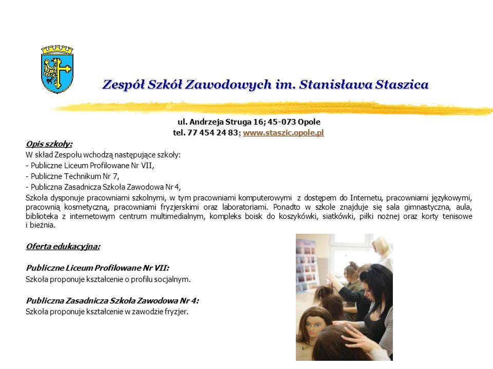 Zespół Szkół Zawodowych im. Stanisława Staszica ul. Andrzeja Struga 16; 45-073 Opole tel. 77 454 24 83 ; www.staszic.opole.pl www.staszic.opole.pl Opi