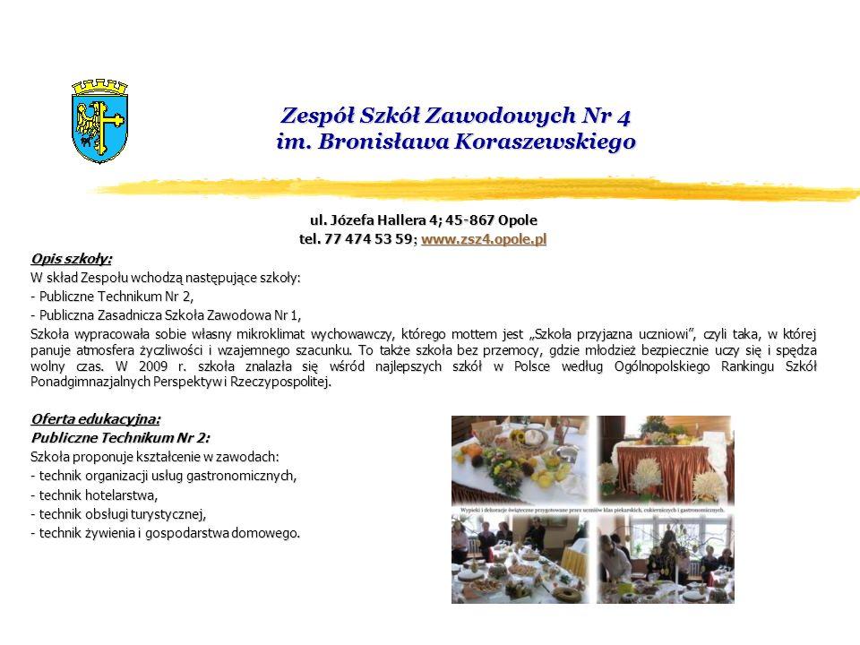 Zespół Szkół Zawodowych Nr 4 im. Bronisława Koraszewskiego ul. Józefa Hallera 4; 45-867 Opole tel. 77 474 53 59 ; www.zsz4.opole.pl www.zsz4.opole.pl