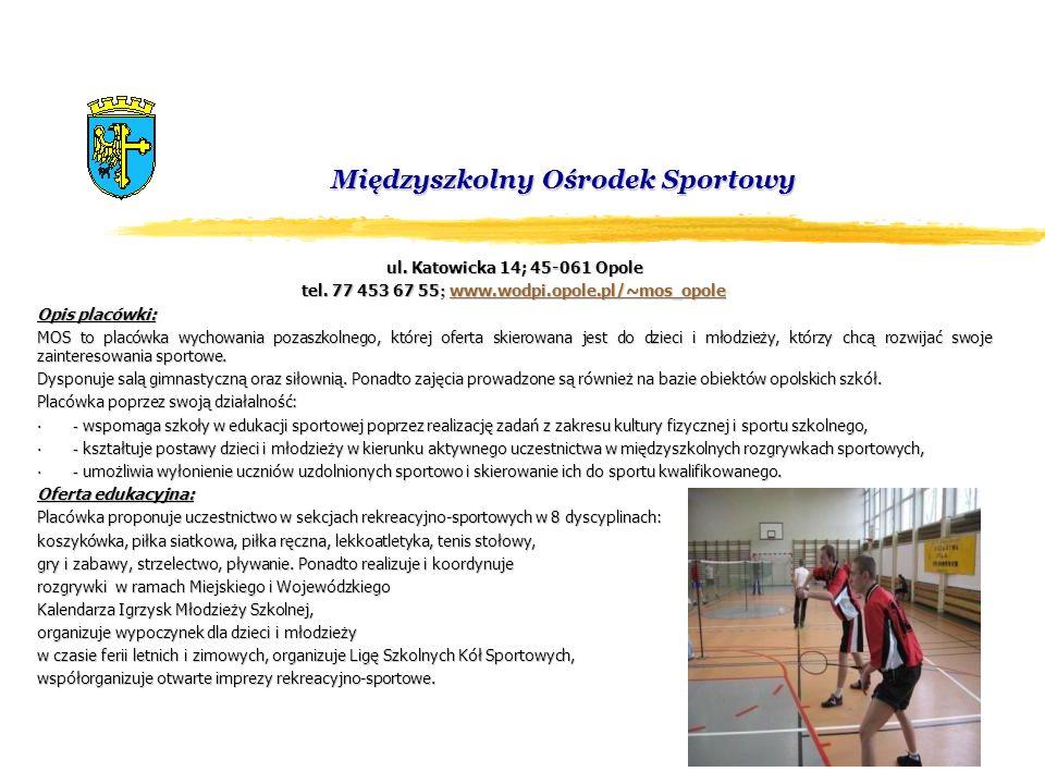 Międzyszkolny Ośrodek Sportowy ul. Katowicka 14; 45-061 Opole tel. 77 453 67 55 ; www.wodpi.opole.pl/~mos_opole www.wodpi.opole.pl/~mos_opole Opis pla